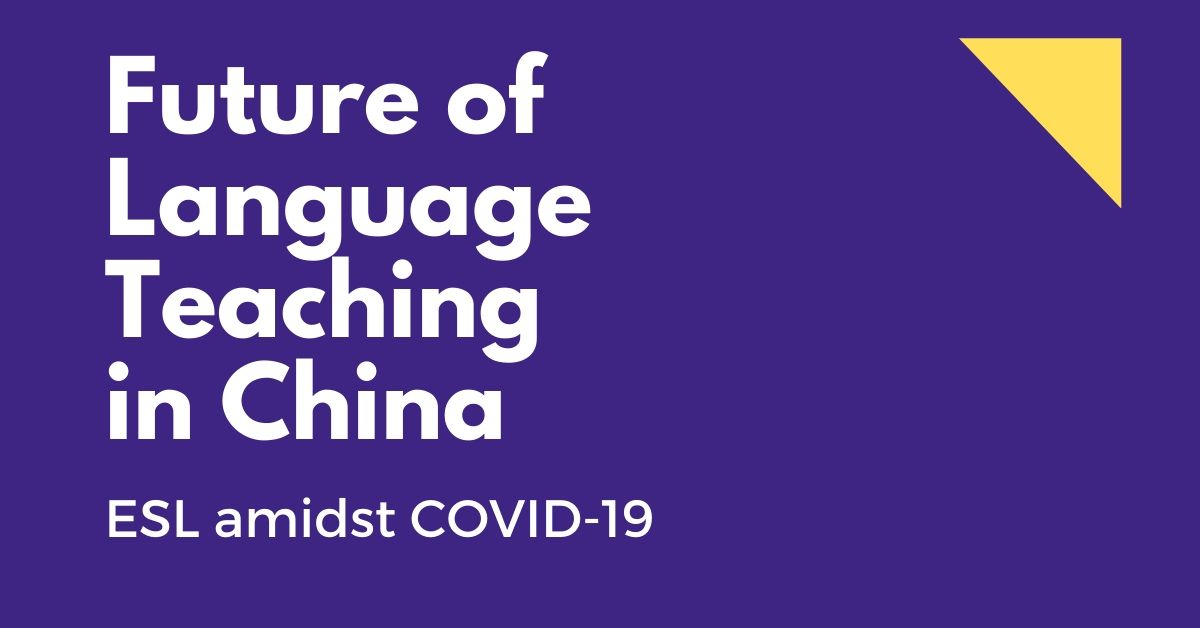 COVID-19: Future Of English Language (ESL) Teaching In China 2020